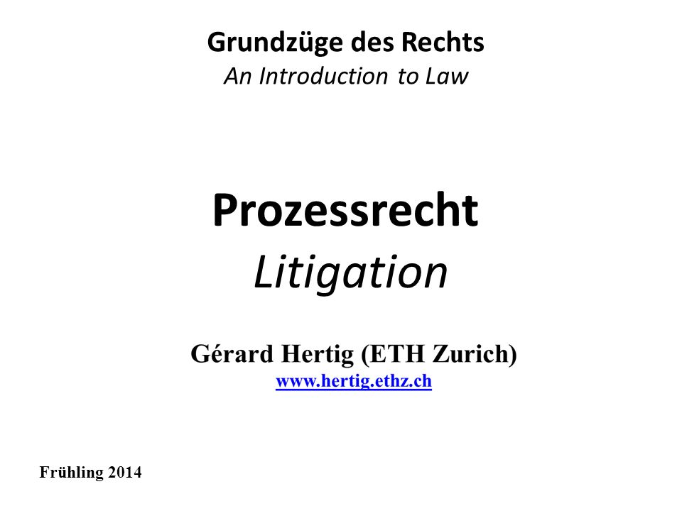 Prozessrecht Litigation Grundzüge des Rechts An Introduction to Law Frühling 2014