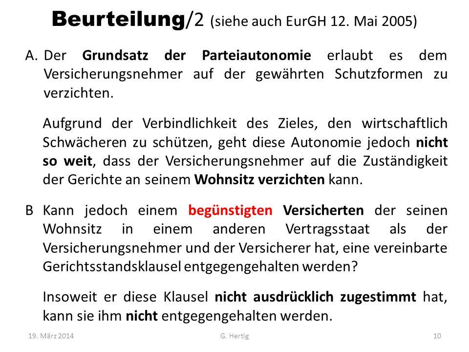 Beurteilung /2 (siehe auch EurGH 12. Mai 2005) A.Der Grundsatz der Parteiautonomie erlaubt es dem Versicherungsnehmer auf der gewährten Schutzformen z