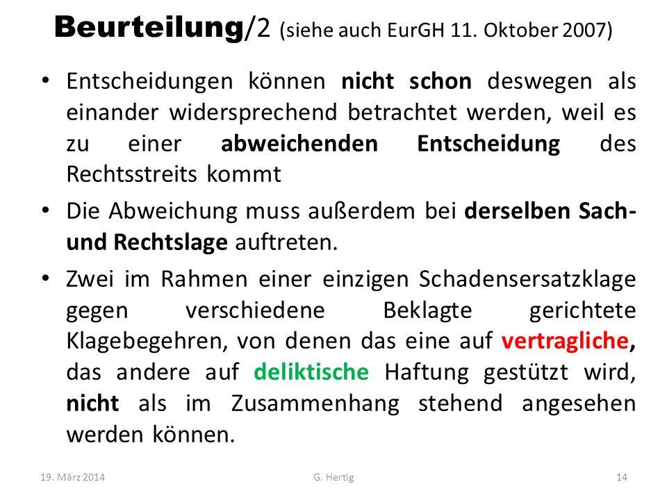 Beurteilung /2 (siehe auch EurGH 11. Oktober 2007) Entscheidungen können nicht schon deswegen als einander widersprechend betrachtet werden, weil es z