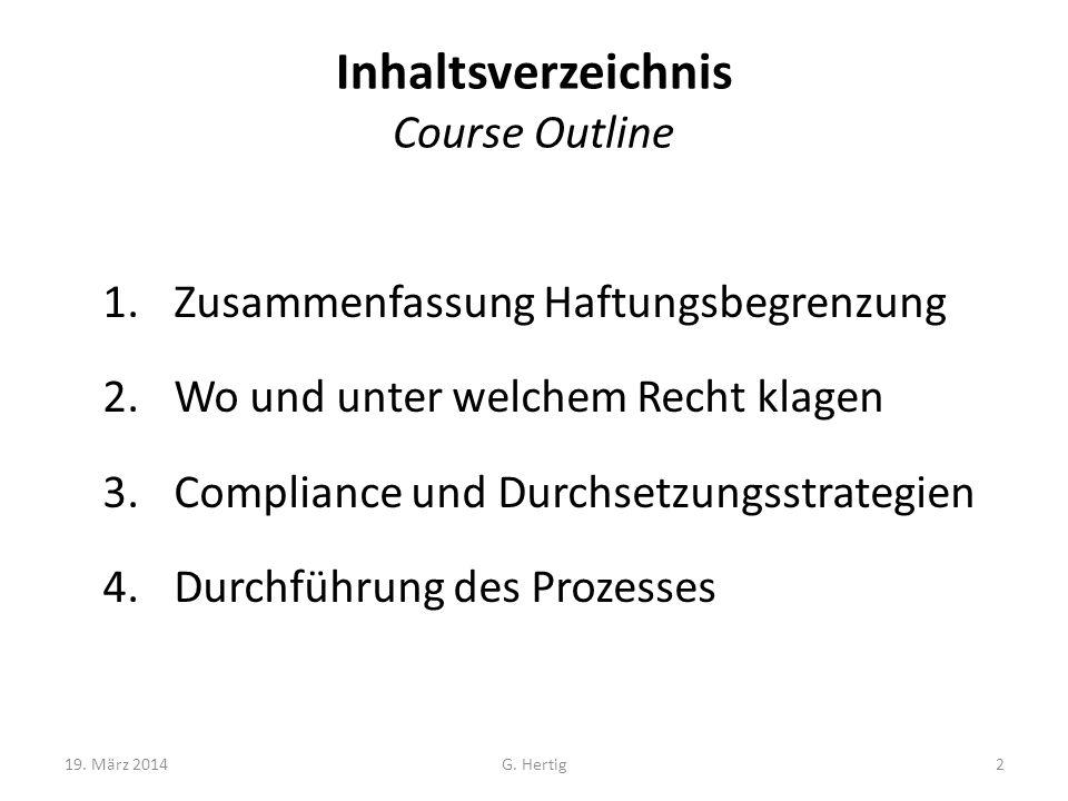 Inhaltsverzeichnis Course Outline 1.Zusammenfassung Haftungsbegrenzung 2.Wo und unter welchem Recht klagen 3.Compliance und Durchsetzungsstrategien 4.