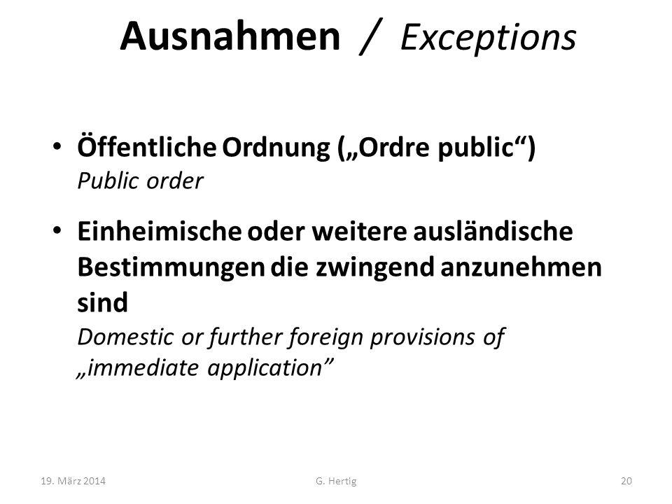 Ausnahmen / Exceptions Öffentliche Ordnung (Ordre public) Public order Einheimische oder weitere ausländische Bestimmungen die zwingend anzunehmen sin