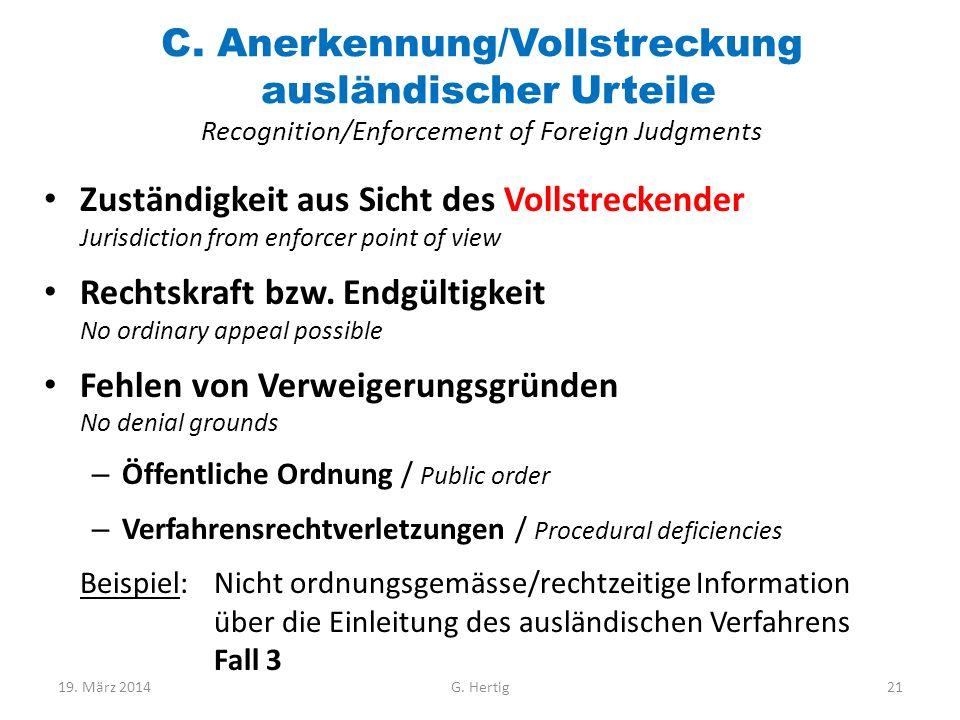 C. Anerkennung/Vollstreckung ausländischer Urteile Recognition/Enforcement of Foreign Judgments Zuständigkeit aus Sicht des Vollstreckender Jurisdicti