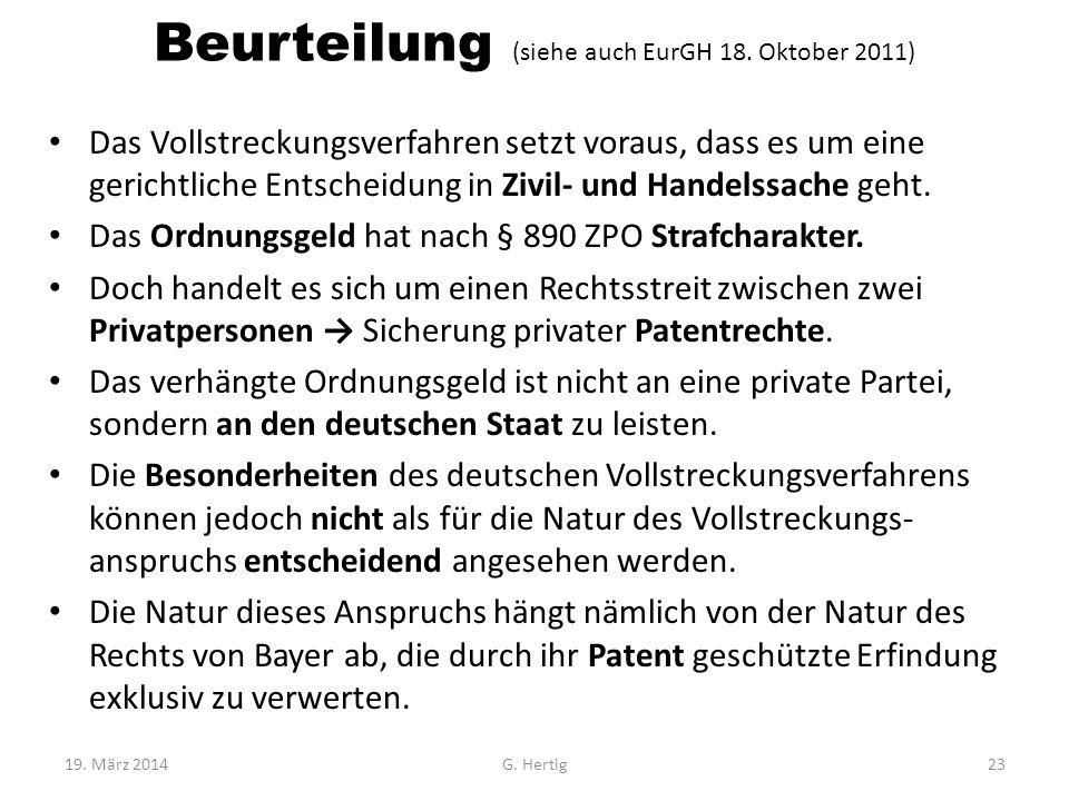 Beurteilung (siehe auch EurGH 18. Oktober 2011) Das Vollstreckungsverfahren setzt voraus, dass es um eine gerichtliche Entscheidung in Zivil- und Hand
