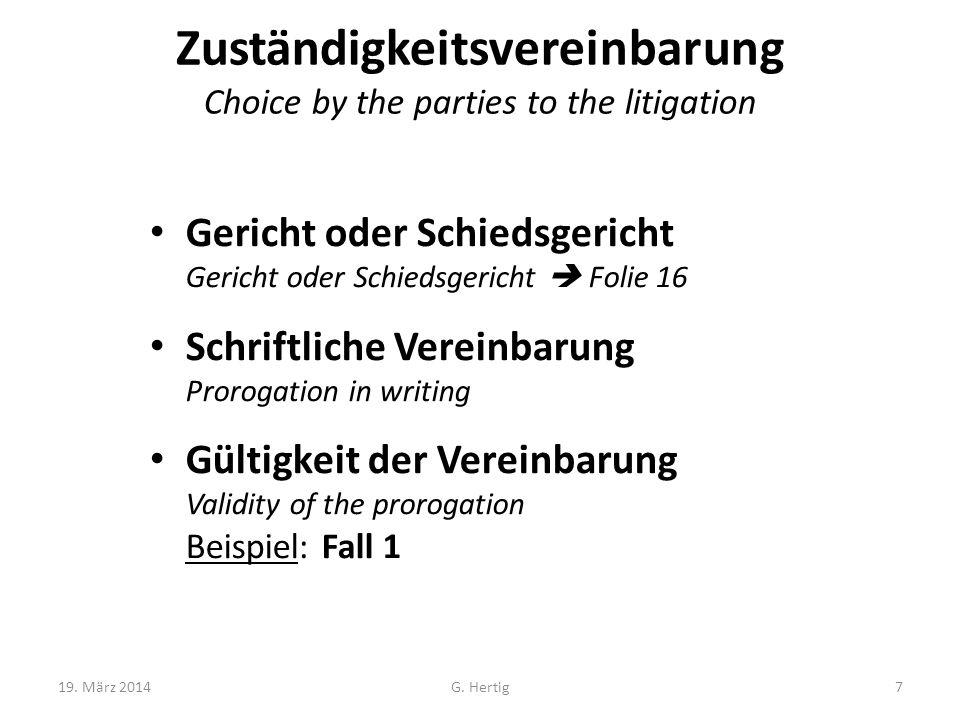 Zuständigkeitsvereinbarung Choice by the parties to the litigation Gericht oder Schiedsgericht Gericht oder Schiedsgericht Folie 16 Schriftliche Verei