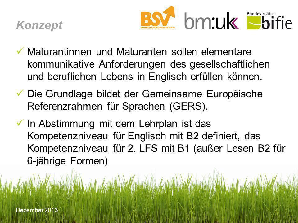 Lebende Fremdsprachen AHS BIFIE, Dezember 2013 Dezember 2013 Konzept Maturantinnen und Maturanten sollen elementare kommunikative Anforderungen des ge