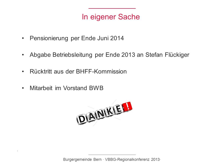 In eigener Sache Pensionierung per Ende Juni 2014 Abgabe Betriebsleitung per Ende 2013 an Stefan Flückiger Rücktritt aus der BHFF-Kommission Mitarbeit