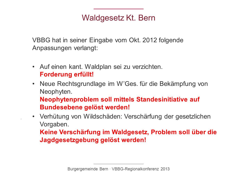 Waldgesetz Kt. Bern VBBG hat in seiner Eingabe vom Okt. 2012 folgende Anpassungen verlangt: Auf einen kant. Waldplan sei zu verzichten. Forderung erfü