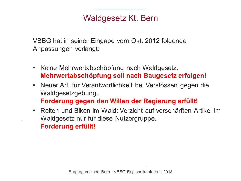 Waldgesetz Kt. Bern VBBG hat in seiner Eingabe vom Okt. 2012 folgende Anpassungen verlangt: Keine Mehrwertabschöpfung nach Waldgesetz. Mehrwertabschöp