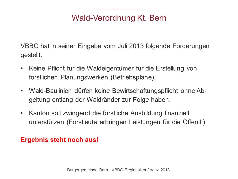 Wald-Verordnung Kt. Bern VBBG hat in seiner Eingabe vom Juli 2013 folgende Forderungen gestellt: Keine Pflicht für die Waldeigentümer für die Erstellu