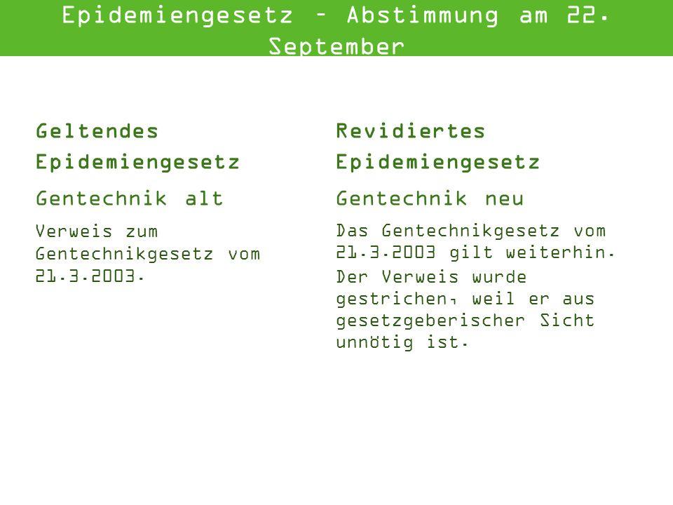Geltendes Epidemiengesetz Revidiertes Epidemiengesetz Gentechnik altGentechnik neu Verweis zum Gentechnikgesetz vom 21.3.2003.