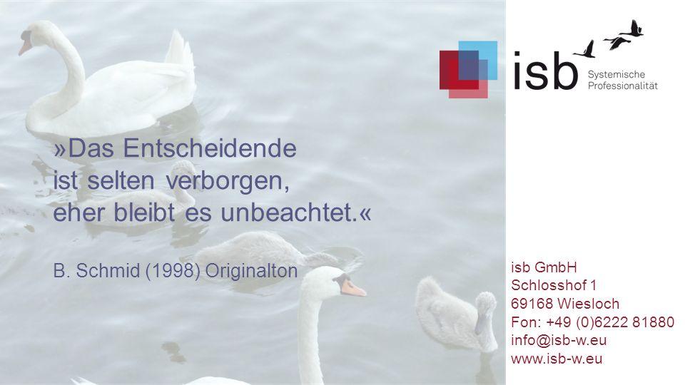 »Das Entscheidende ist selten verborgen, eher bleibt es unbeachtet.« B. Schmid (1998) Originalton isb GmbH Schlosshof 1 69168 Wiesloch Fon: +49 (0)622