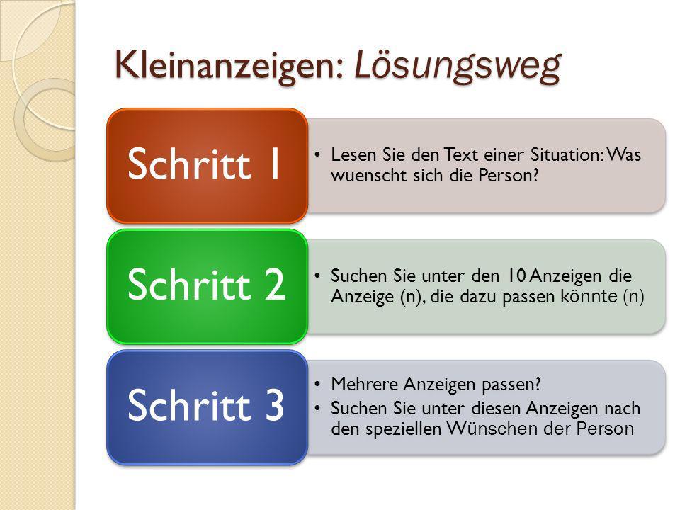 Kleinanzeigen: L ösungsweg Lesen Sie den Text einer Situation: Was wuenscht sich die Person? Schritt 1 Suchen Sie unter den 10 Anzeigen die Anzeige (n
