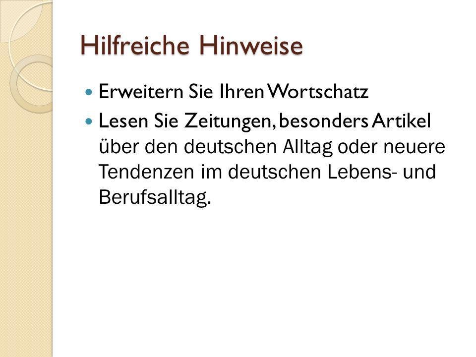 Hilfreiche Hinweise Erweitern Sie Ihren Wortschatz Lesen Sie Zeitungen, besonders Artikel über den deutschen Alltag oder neuere Tendenzen im deutschen
