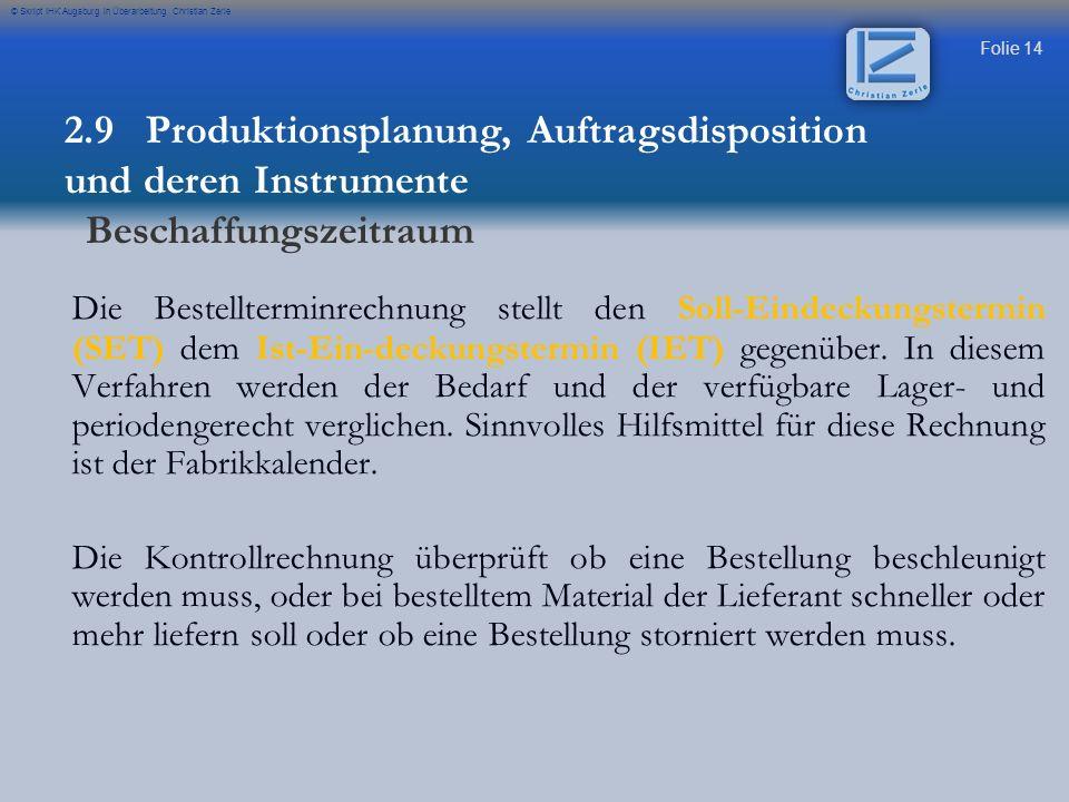 Folie 14 © Skript IHK Augsburg in Überarbeitung Christian Zerle Die Bestellterminrechnung stellt den Soll-Eindeckungstermin (SET) dem Ist-Ein-deckungs