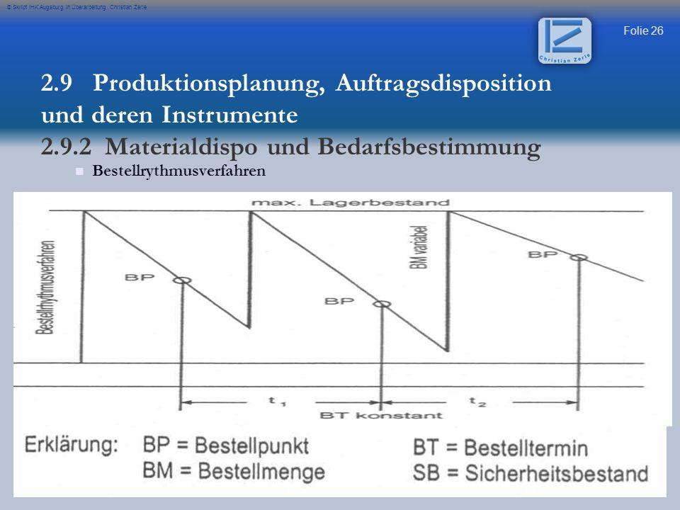 Folie 26 © Skript IHK Augsburg in Überarbeitung Christian Zerle 2.9 Produktionsplanung, Auftragsdisposition und deren Instrumente 2.9.2 Materialdispo