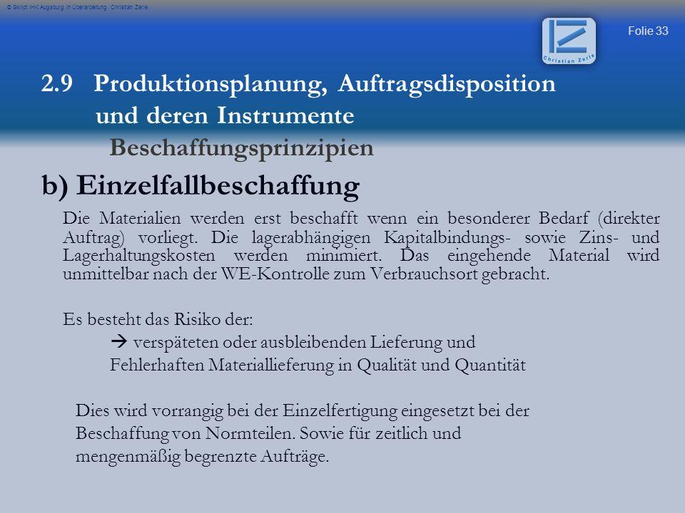 Folie 33 © Skript IHK Augsburg in Überarbeitung Christian Zerle b) Einzelfallbeschaffung Die Materialien werden erst beschafft wenn ein besonderer Bed