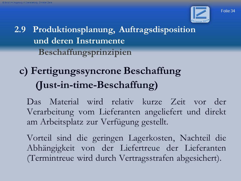 Folie 34 © Skript IHK Augsburg in Überarbeitung Christian Zerle c) Fertigungssyncrone Beschaffung (Just-in-time-Beschaffung) Das Material wird relativ