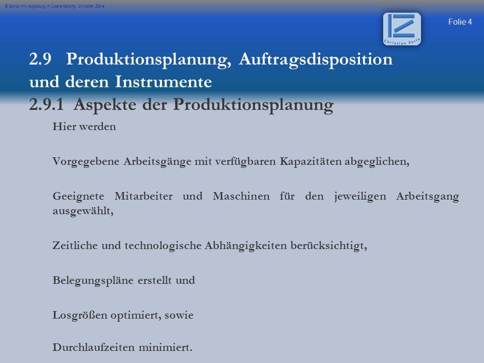 Folie 5 © Skript IHK Augsburg in Überarbeitung Christian Zerle Bedarfermittlung Es wird der Sekundärbedarf über die Stücklistenauflösung auf der Grundlage des Primärbedarfes ermittelt.