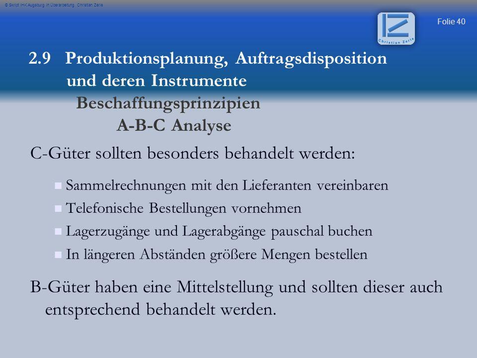 Folie 40 © Skript IHK Augsburg in Überarbeitung Christian Zerle C-Güter sollten besonders behandelt werden: Sammelrechnungen mit den Lieferanten verei