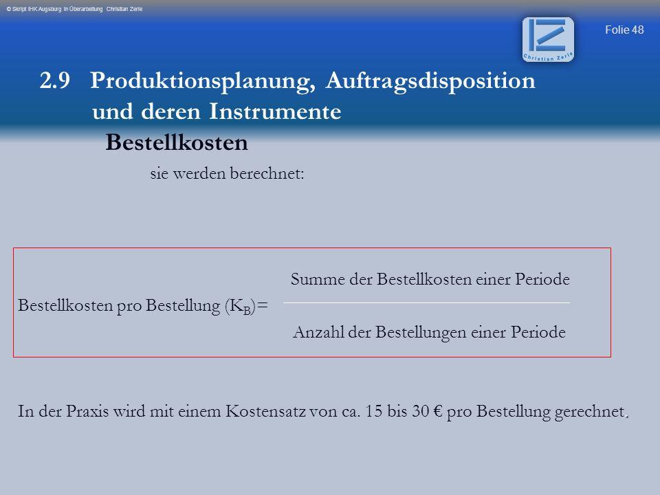 Folie 48 © Skript IHK Augsburg in Überarbeitung Christian Zerle sie werden berechnet: Summe der Bestellkosten einer Periode Bestellkosten pro Bestellu