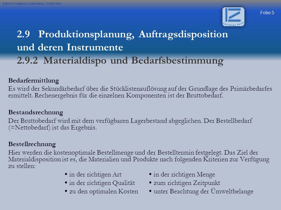 Folie 5 © Skript IHK Augsburg in Überarbeitung Christian Zerle Bedarfermittlung Es wird der Sekundärbedarf über die Stücklistenauflösung auf der Grund