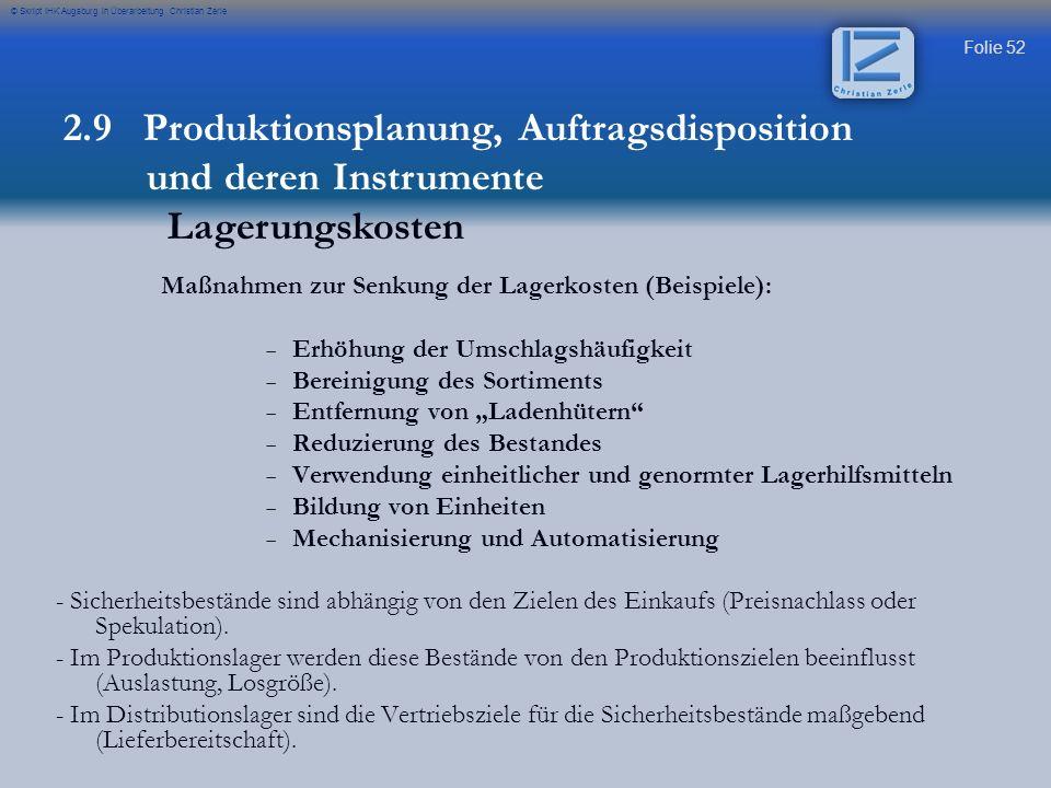 Folie 52 © Skript IHK Augsburg in Überarbeitung Christian Zerle Maßnahmen zur Senkung der Lagerkosten (Beispiele): Erhöhung der Umschlagshäufigkeit Be