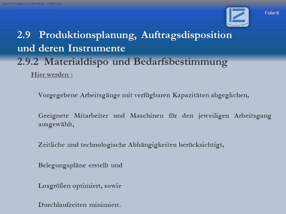 Folie 57 © Skript IHK Augsburg in Überarbeitung Christian Zerle 2.9 Produktionsplanung, Auftragsdisposition und deren Instrumente Optimale Bestellmenge