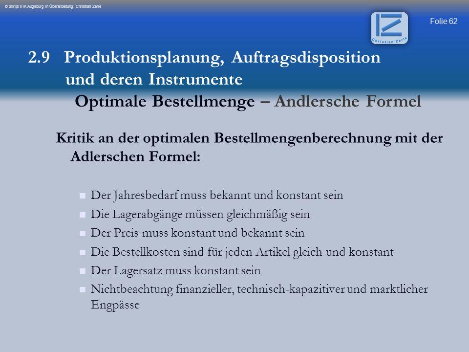 Folie 62 © Skript IHK Augsburg in Überarbeitung Christian Zerle Kritik an der optimalen Bestellmengenberechnung mit der Adlerschen Formel: Der Jahresb