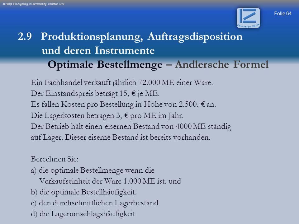 Folie 64 © Skript IHK Augsburg in Überarbeitung Christian Zerle Ein Fachhandel verkauft jährlich 72.000 ME einer Ware. Der Einstandspreis beträgt 15,-