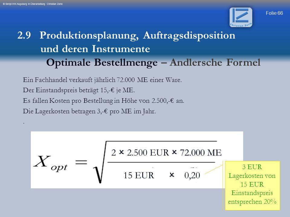 Folie 66 © Skript IHK Augsburg in Überarbeitung Christian Zerle 72.000 ME 2 2.500 EUR 72.000 ME 15 EUR 0,20 3 EUR Lagerkosten von 15 EUR Einstandsprei
