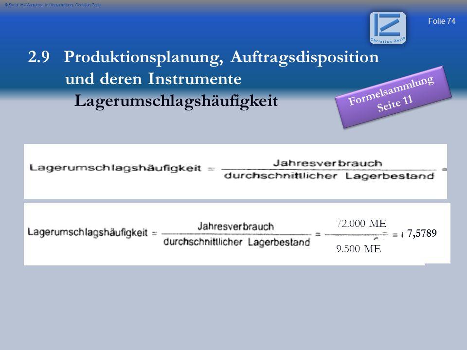 Folie 74 © Skript IHK Augsburg in Überarbeitung Christian Zerle 72.000 ME 9.500 ME 7,5789 2.9 Produktionsplanung, Auftragsdisposition und deren Instru