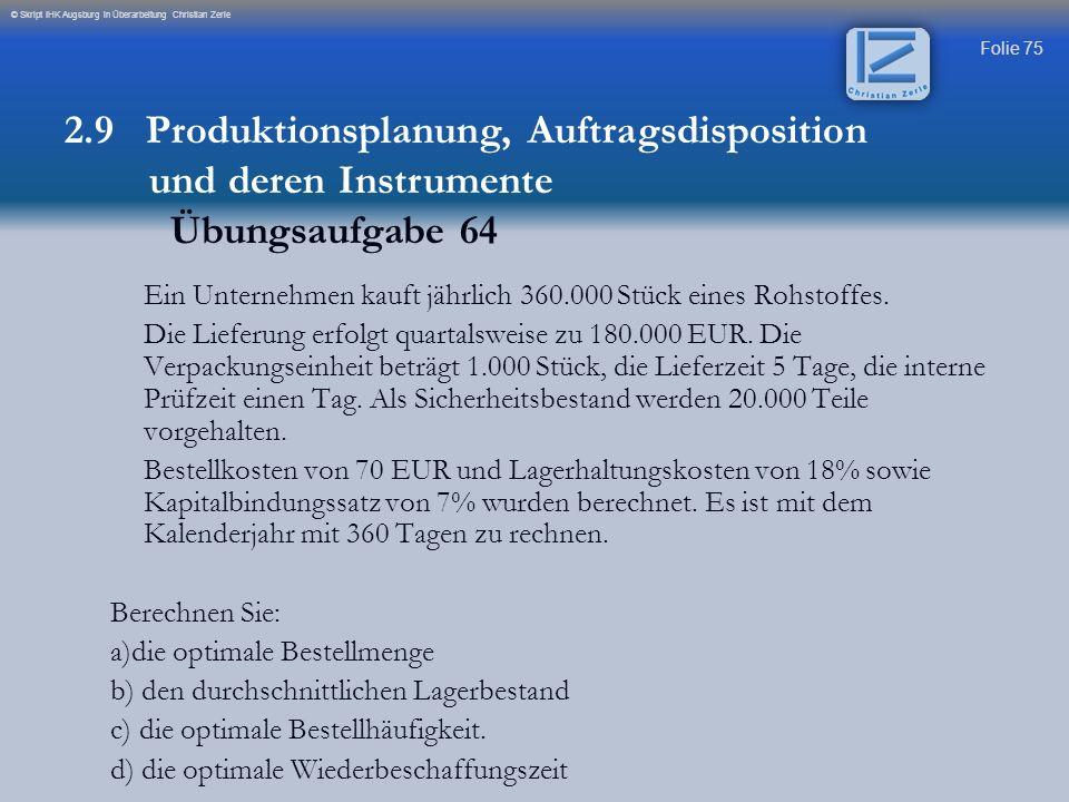 Folie 75 © Skript IHK Augsburg in Überarbeitung Christian Zerle 2.9 Produktionsplanung, Auftragsdisposition und deren Instrumente Übungsaufgabe 64 Ein