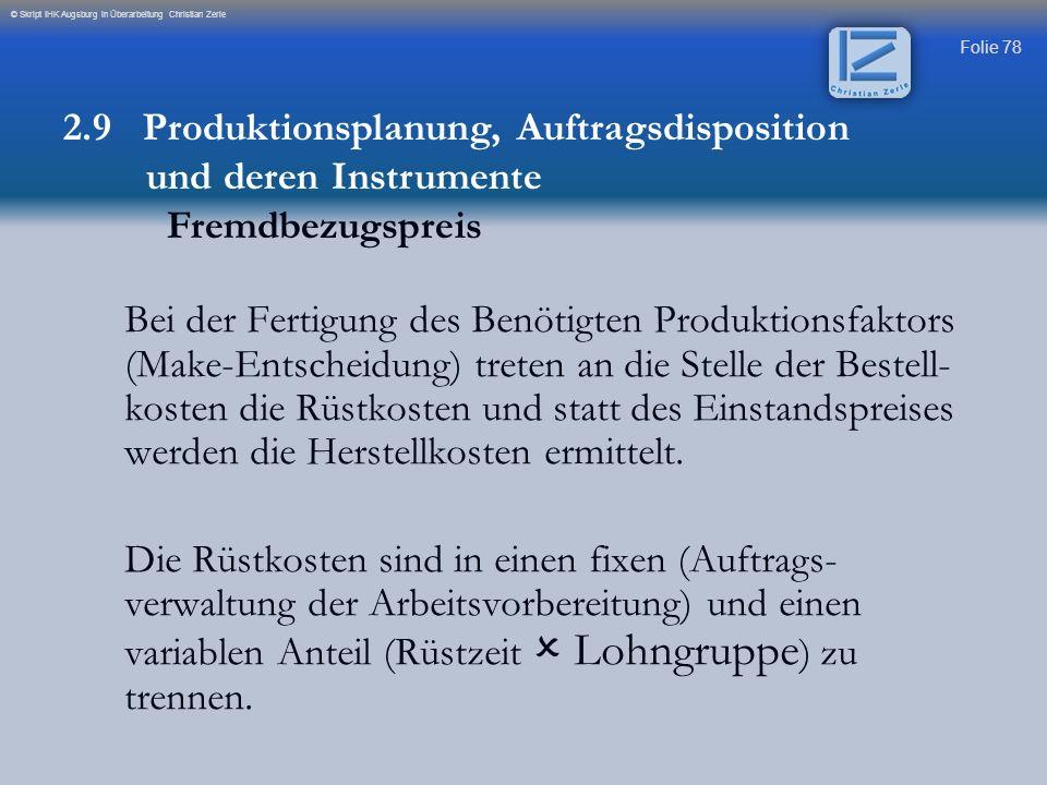 Folie 78 © Skript IHK Augsburg in Überarbeitung Christian Zerle Bei der Fertigung des Benötigten Produktionsfaktors (Make-Entscheidung) treten an die