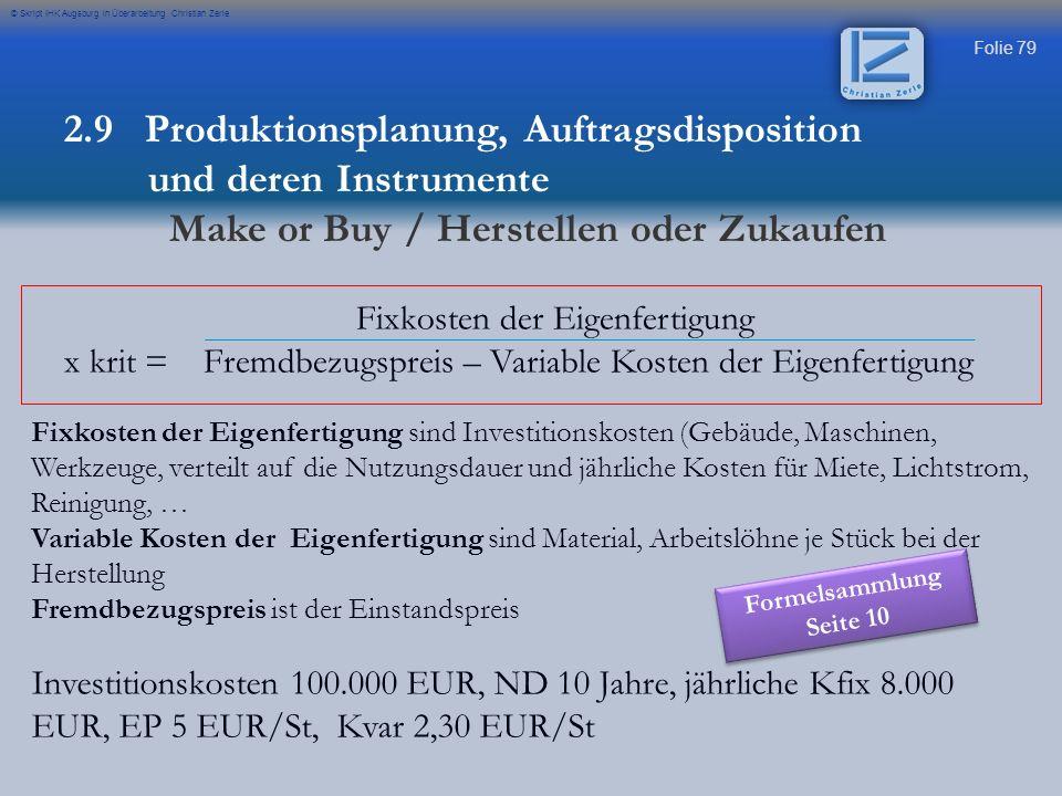 Folie 79 © Skript IHK Augsburg in Überarbeitung Christian Zerle 2.9 Produktionsplanung, Auftragsdisposition und deren Instrumente Make or Buy / Herste
