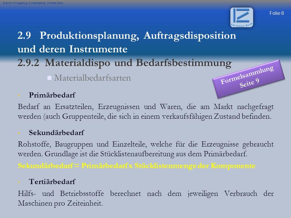 Folie 8 © Skript IHK Augsburg in Überarbeitung Christian Zerle Materialbedarfsarten Primärbedarf Bedarf an Ersatzteilen, Erzeugnissen und Waren, die a