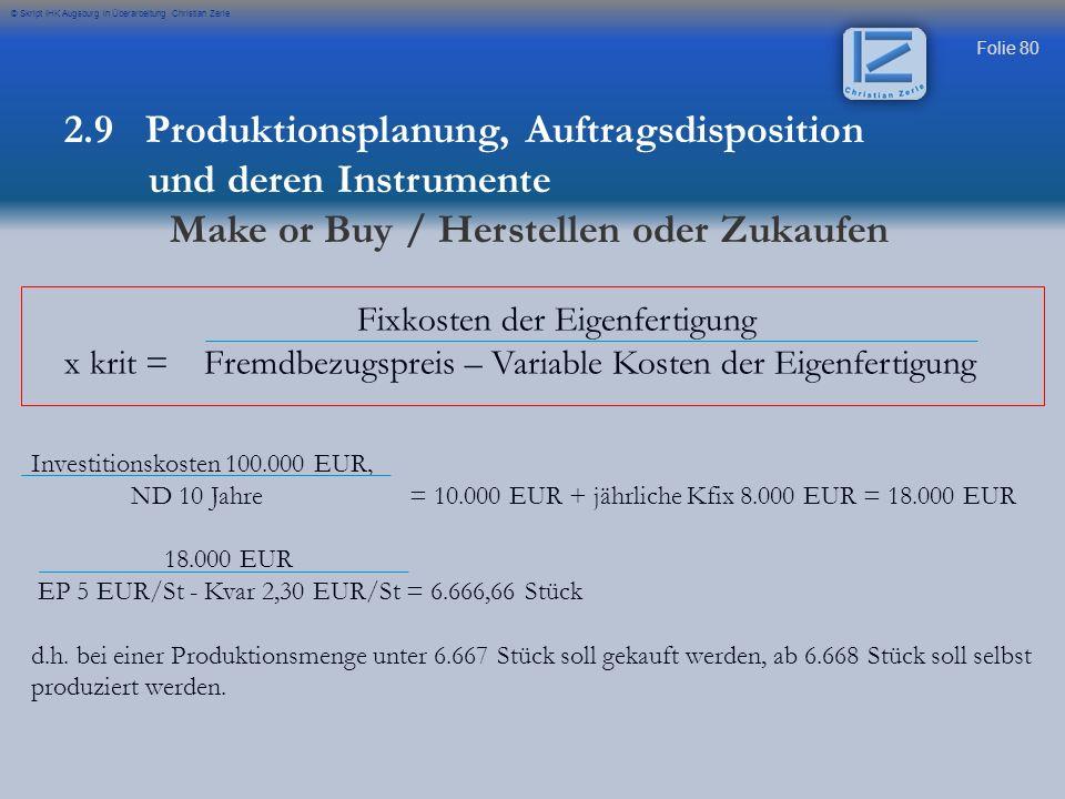 Folie 80 © Skript IHK Augsburg in Überarbeitung Christian Zerle 2.9 Produktionsplanung, Auftragsdisposition und deren Instrumente Make or Buy / Herste