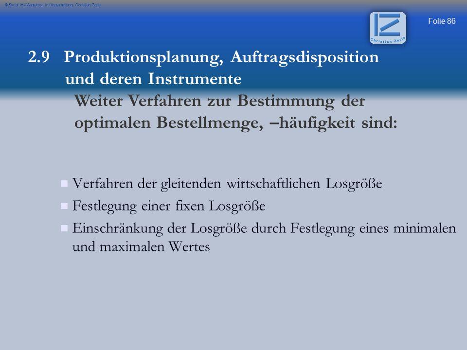 Folie 86 © Skript IHK Augsburg in Überarbeitung Christian Zerle Verfahren der gleitenden wirtschaftlichen Losgröße Festlegung einer fixen Losgröße Ein