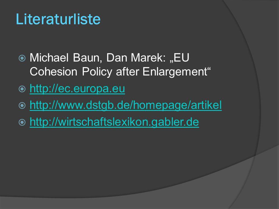 Literaturliste Michael Baun, Dan Marek: EU Cohesion Policy after Enlargement http://ec.europa.eu http://www.dstgb.de/homepage/artikel http://wirtschaf