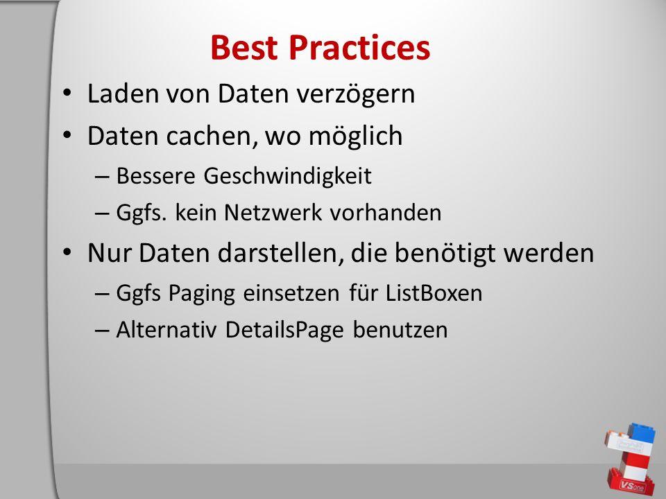 Best Practices Laden von Daten verzögern Daten cachen, wo möglich – Bessere Geschwindigkeit – Ggfs.