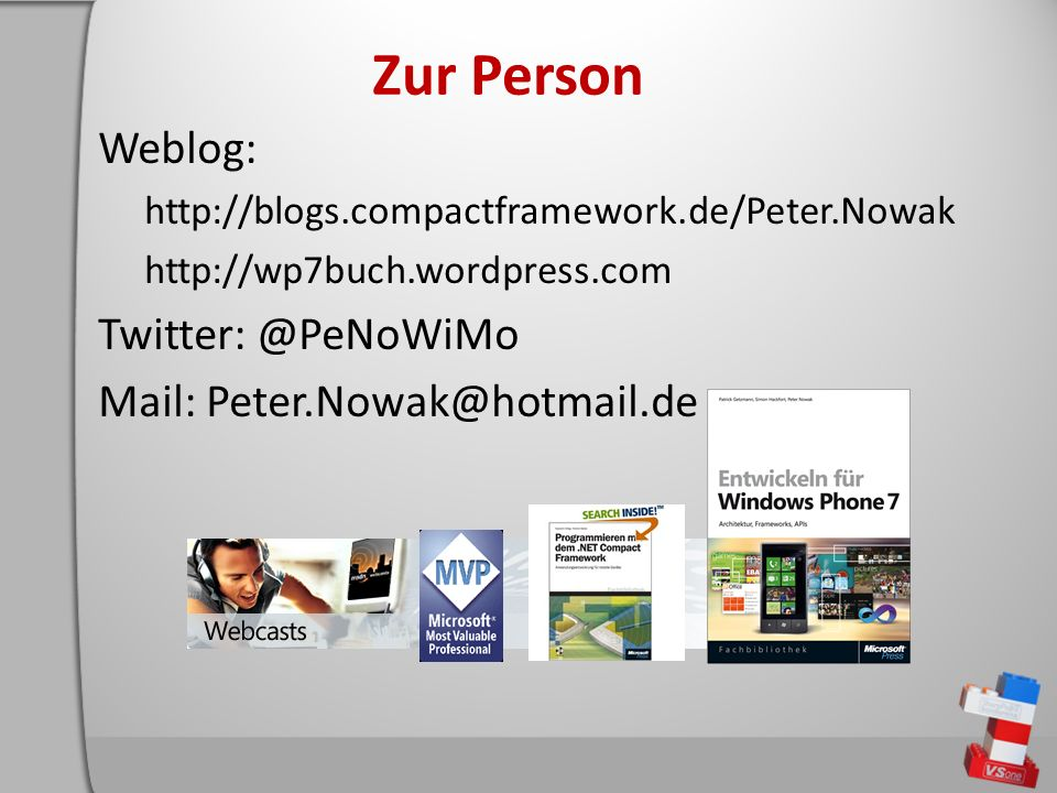 Zur Person Weblog: http://blogs.compactframework.de/Peter.Nowak http://wp7buch.wordpress.com Twitter: @PeNoWiMo Mail: Peter.Nowak@hotmail.de