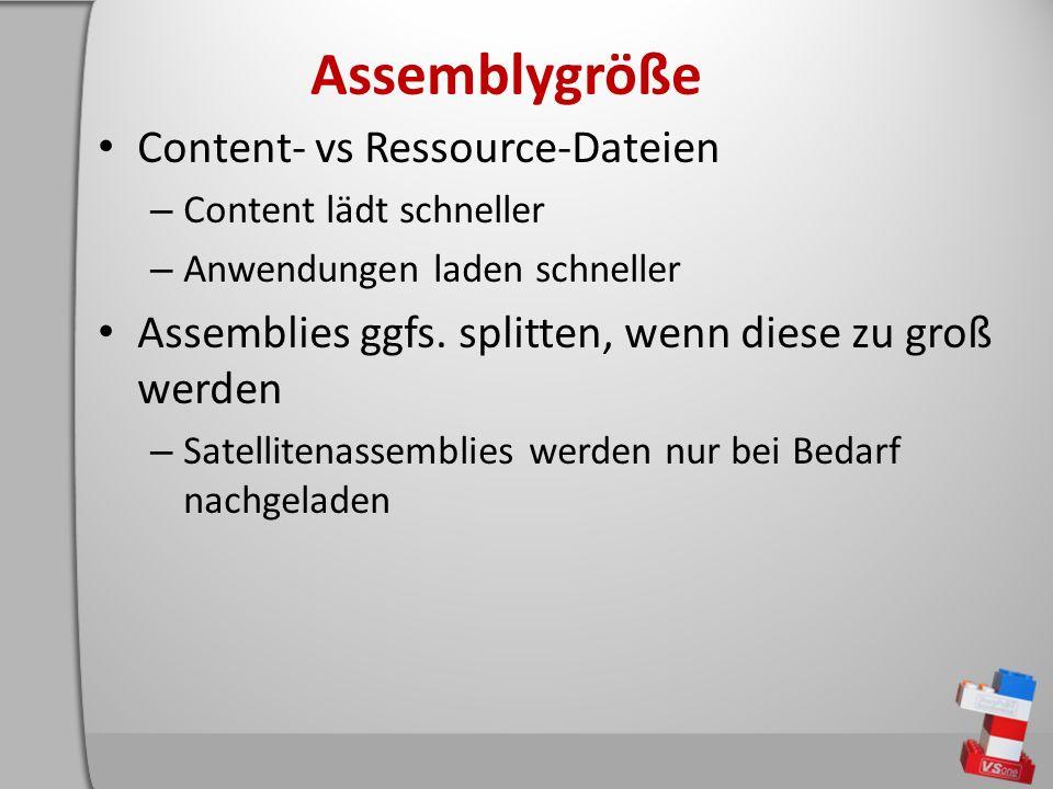 Assemblygröße Content- vs Ressource-Dateien – Content lädt schneller – Anwendungen laden schneller Assemblies ggfs.