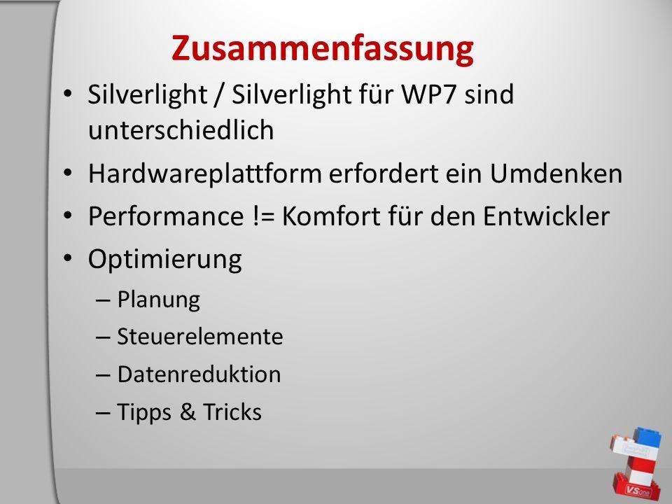 Zusammenfassung Silverlight / Silverlight für WP7 sind unterschiedlich Hardwareplattform erfordert ein Umdenken Performance != Komfort für den Entwickler Optimierung – Planung – Steuerelemente – Datenreduktion – Tipps & Tricks