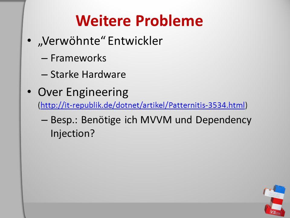 Weitere Probleme Verwöhnte Entwickler – Frameworks – Starke Hardware Over Engineering (http://it-republik.de/dotnet/artikel/Patternitis-3534.html)http://it-republik.de/dotnet/artikel/Patternitis-3534.html – Besp.: Benötige ich MVVM und Dependency Injection