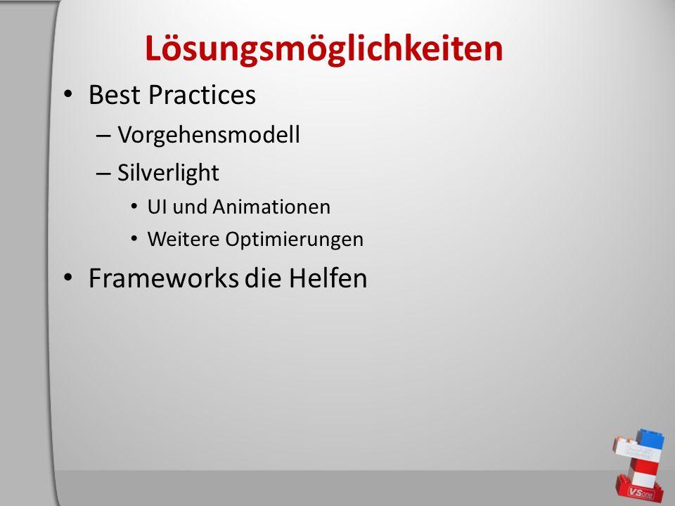 Lösungsmöglichkeiten Best Practices – Vorgehensmodell – Silverlight UI und Animationen Weitere Optimierungen Frameworks die Helfen