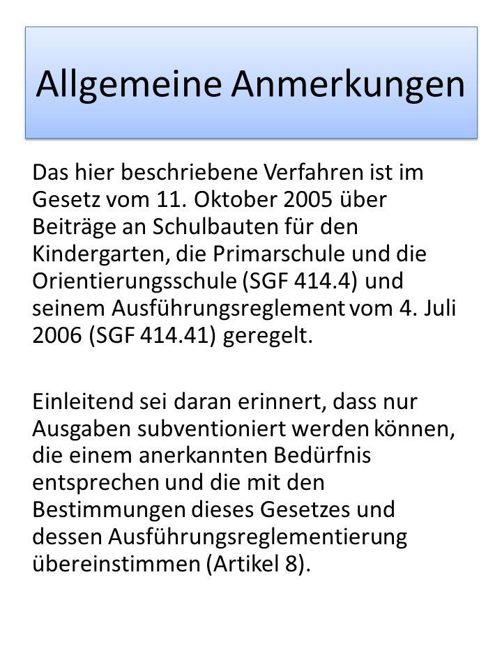 Allgemeine Anmerkungen Das hier beschriebene Verfahren ist im Gesetz vom 11. Oktober 2005 über Beiträge an Schulbauten für den Kindergarten, die Prima