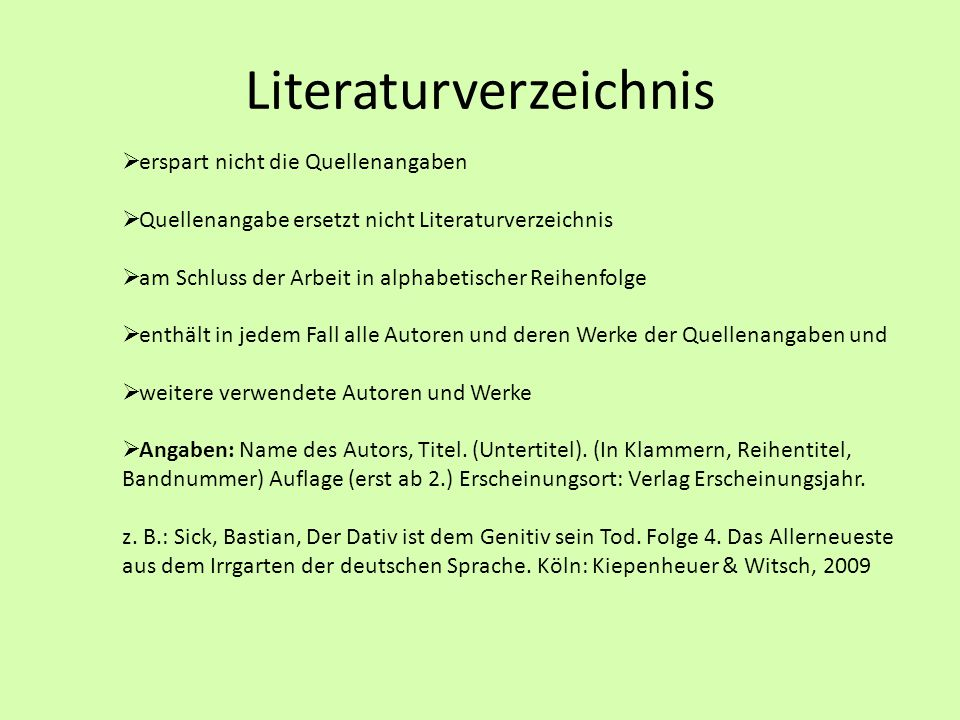 Literaturverzeichnis erspart nicht die Quellenangaben Quellenangabe ersetzt nicht Literaturverzeichnis am Schluss der Arbeit in alphabetischer Reihenf