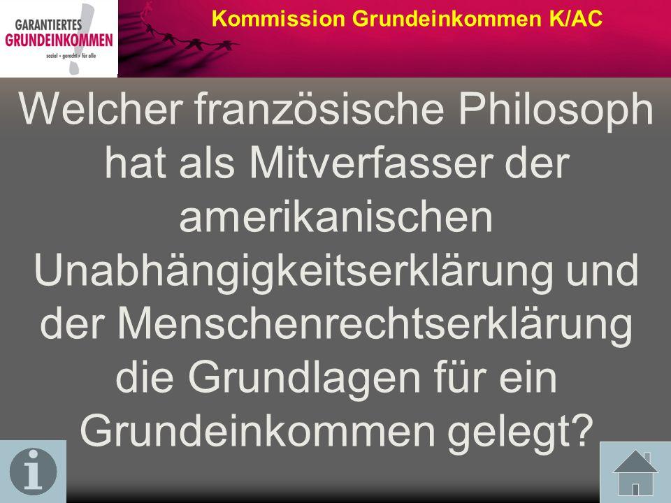 Kommission Grundeinkommen K/AC Welcher französische Philosoph hat als Mitverfasser der amerikanischen Unabhängigkeitserklärung und der Menschenrechtserklärung die Grundlagen für ein Grundeinkommen gelegt?