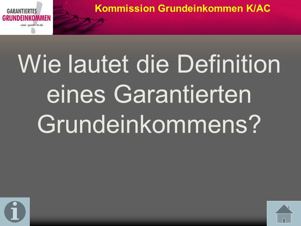 Kommission Grundeinkommen K/AC Wie lautet die Definition eines Garantierten Grundeinkommens?
