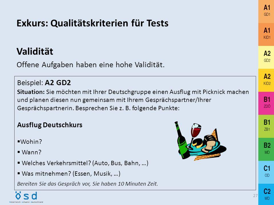 Exkurs: Qualitätskriterien für Tests 26 Validität (= Gültigkeit) Überprüft der Test das, was er vorgibt zu überprüfen? Reliabilität (= Zuverlässigkeit