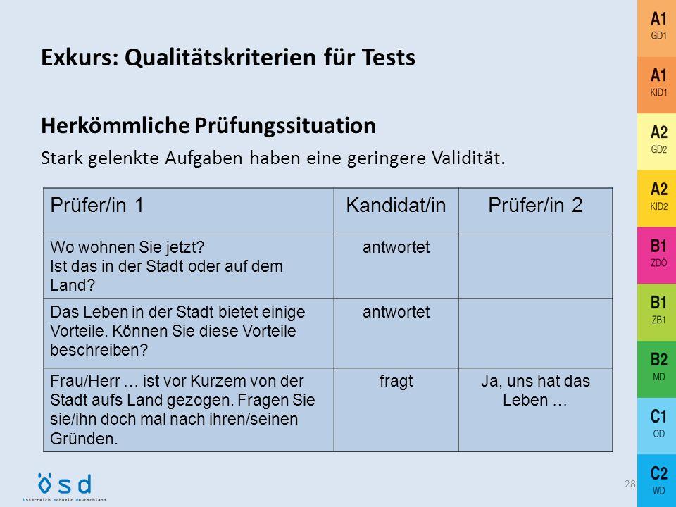 Exkurs: Qualitätskriterien für Tests 27 Validität Offene Aufgaben haben eine hohe Validität. Beispiel: A2 GD2 Situation: Sie möchten mit Ihrer Deutsch